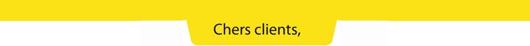Cher client,